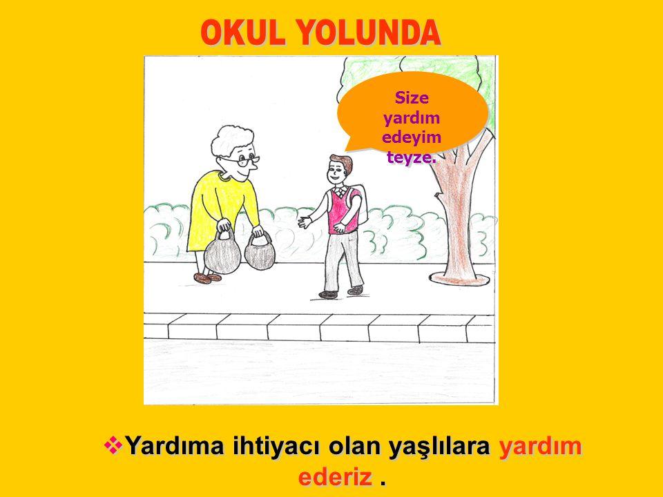 OKUL YOLUNDA Yardıma ihtiyacı olan yaşlılara yardım ederiz .