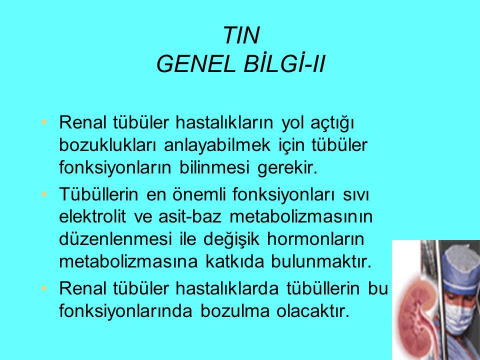 TIN GENEL BİLGİ-II Renal tübüler hastalıkların yol açtığı bozuklukları anlayabilmek için tübüler fonksiyonların bilinmesi gerekir.