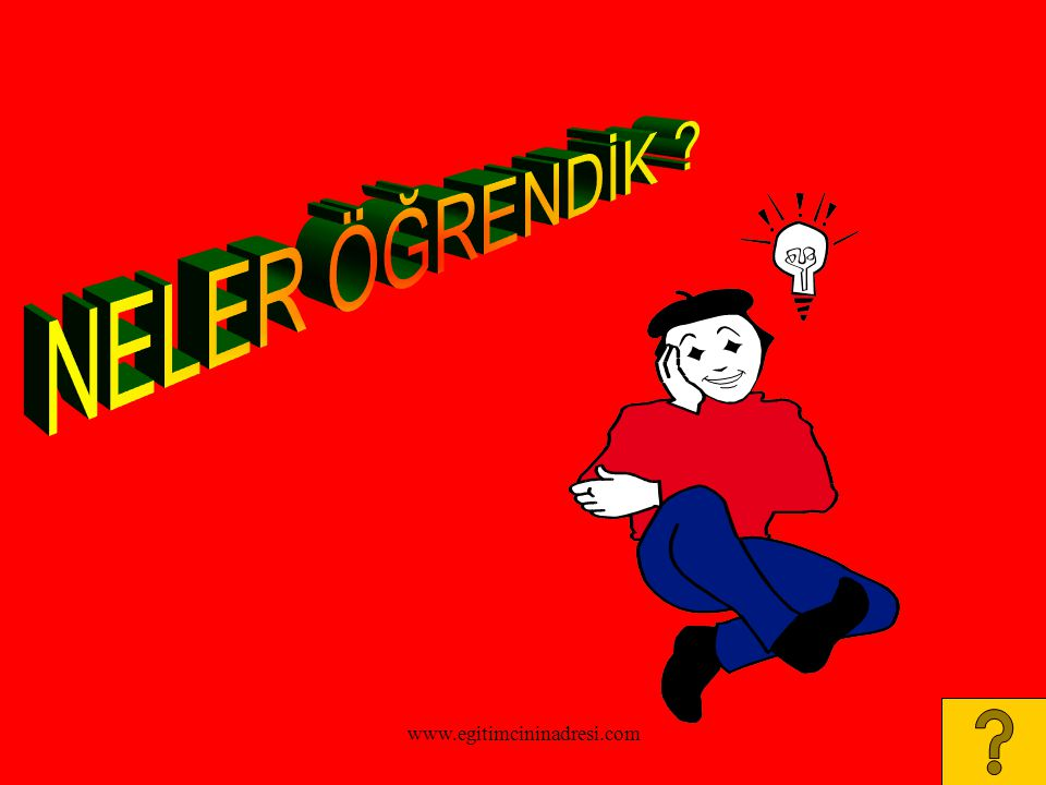 NELER ÖĞRENDİK www.egitimcininadresi.com