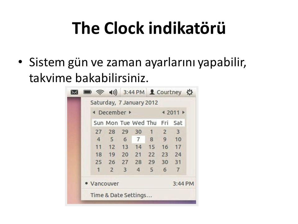 The Clock indikatörü Sistem gün ve zaman ayarlarını yapabilir, takvime bakabilirsiniz.
