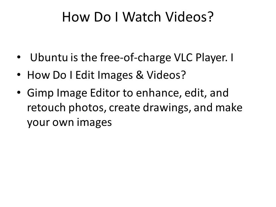 How Do I Watch Videos Ubuntu is the free-of-charge VLC Player. I