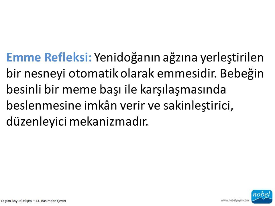 Emme Refleksi: Yenidoğanın ağzına yerleştirilen bir nesneyi otomatik olarak emmesidir.