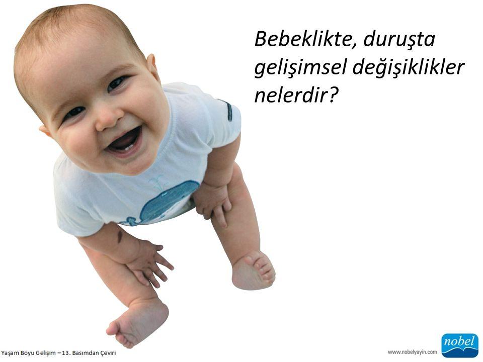 Bebeklikte, duruşta gelişimsel değişiklikler nelerdir