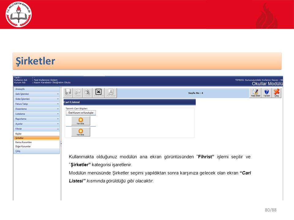 Şirketler Kullanmakta olduğunuz modülün ana ekran görüntüsünden Fihrist işlemi seçilir ve Şirketler kategorisi işaretlenir.