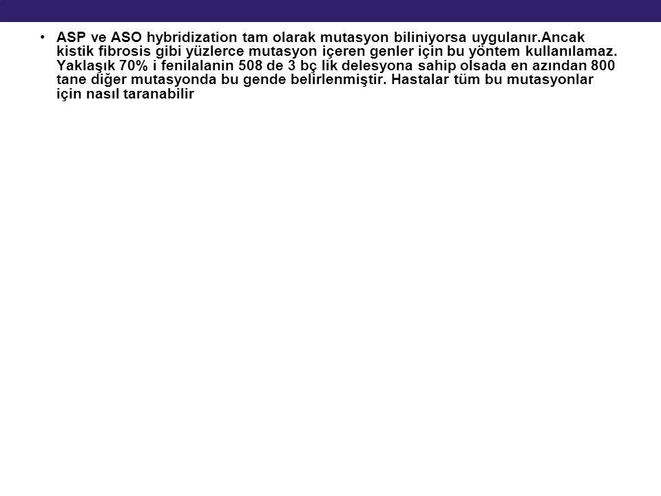 ASP ve ASO hybridization tam olarak mutasyon biliniyorsa uygulanır