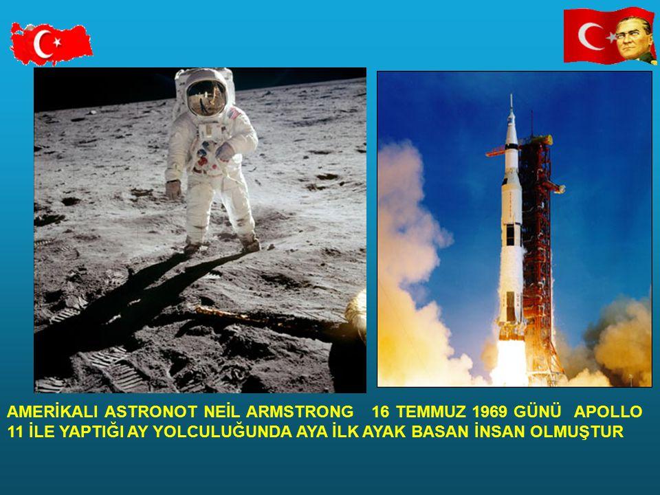 AMERİKALI ASTRONOT NEİL ARMSTRONG 16 TEMMUZ 1969 GÜNÜ APOLLO 11 İLE YAPTIĞI AY YOLCULUĞUNDA AYA İLK AYAK BASAN İNSAN OLMUŞTUR
