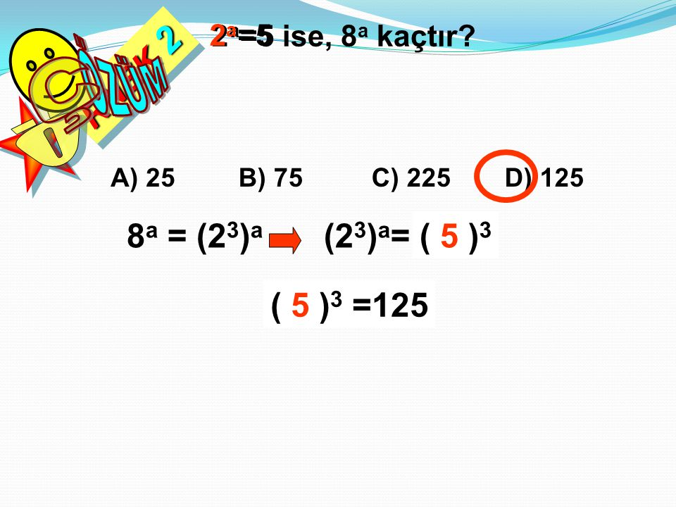 ÖZÜM Ç RNEK 2 Ö 8a = (23)a (23)a= (2a)3 (2a)3 ( 5 )3 ( 5 )3 =125 2a=5