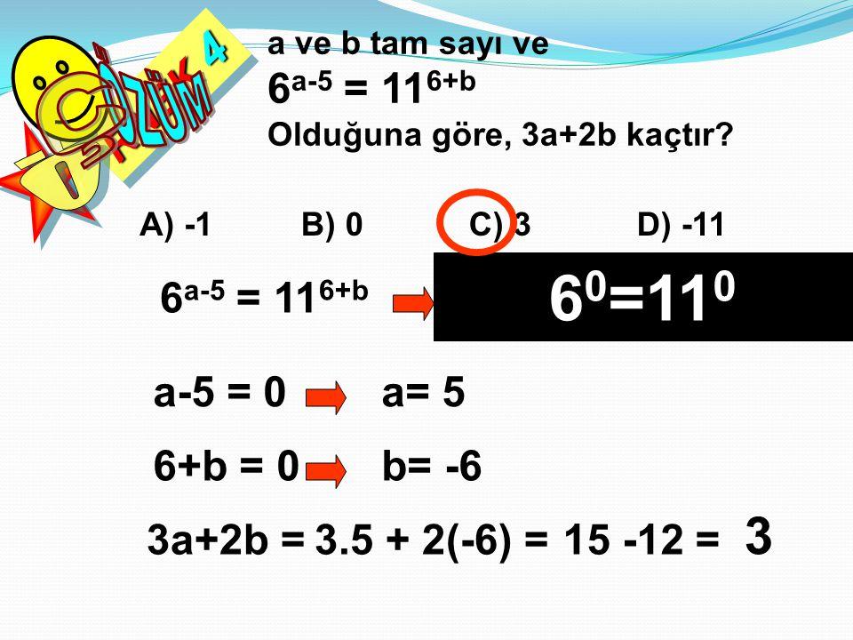 60=110 ÖZÜM Ç 3 6a-5 = 116+b RNEK 4 Ö 6a-5 = 116+b a-5 = 0 a= 5