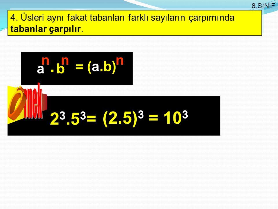 8.SINIF 4. Üsleri aynı fakat tabanları farklı sayıların çarpımında tabanlar çarpılır. n. (a.b) a.