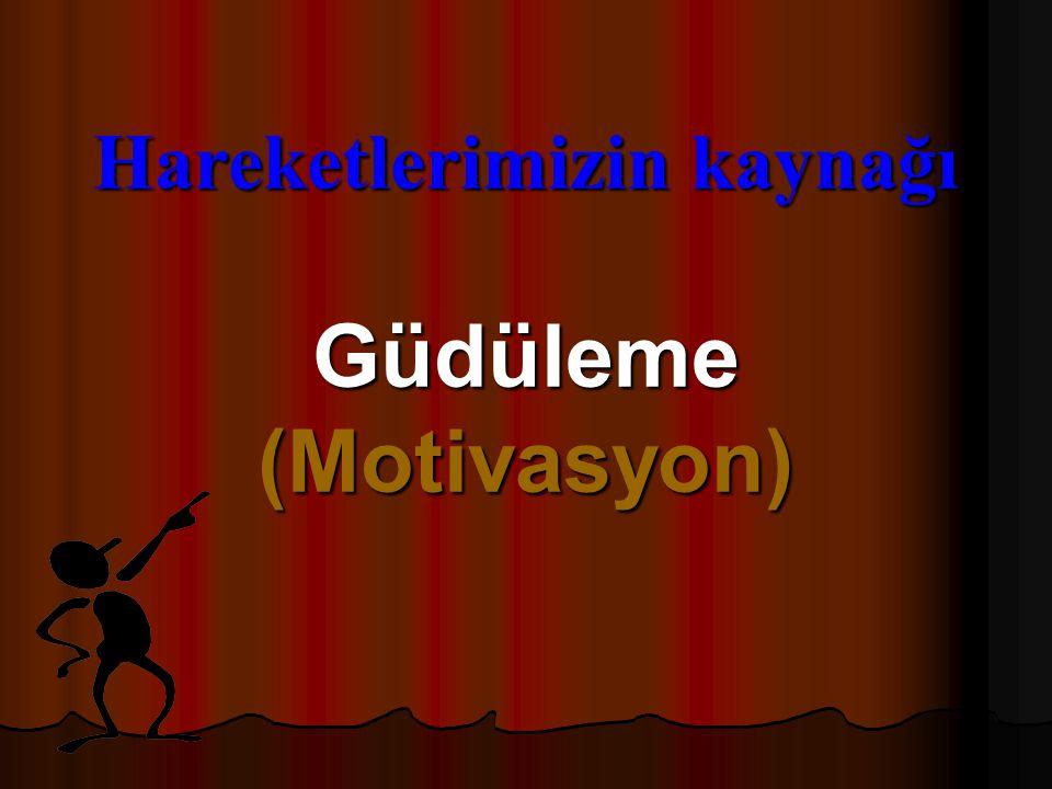 Hareketlerimizin kaynağı Güdüleme (Motivasyon)