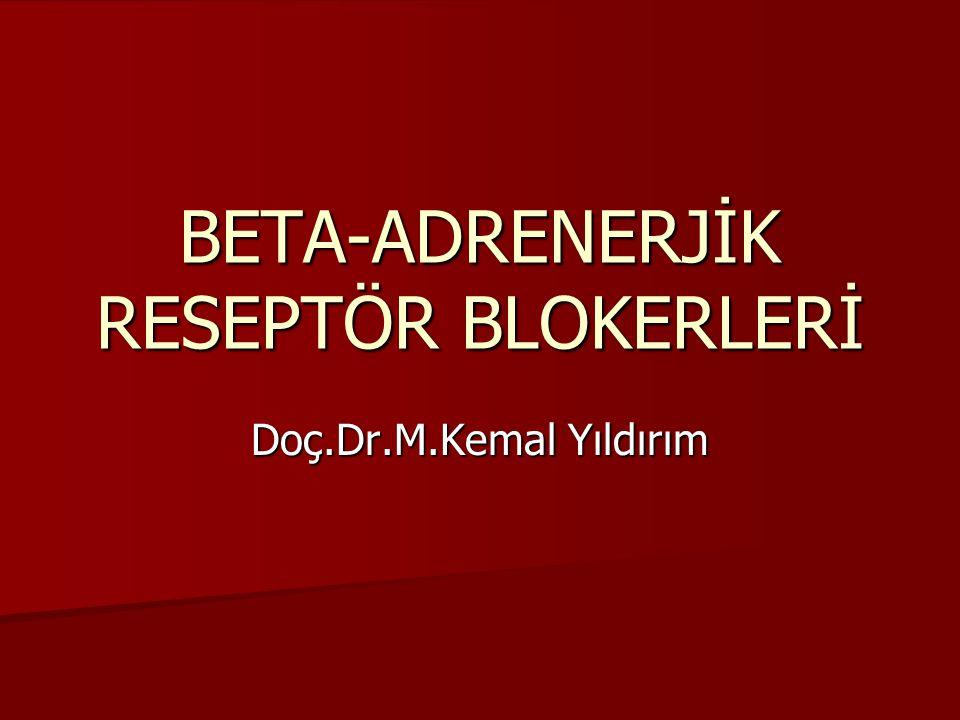 BETA-ADRENERJİK RESEPTÖR BLOKERLERİ