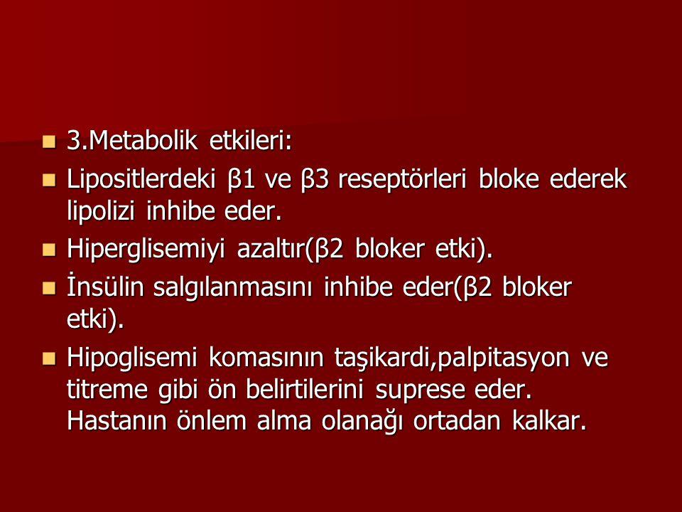 3.Metabolik etkileri: Lipositlerdeki β1 ve β3 reseptörleri bloke ederek lipolizi inhibe eder. Hiperglisemiyi azaltır(β2 bloker etki).