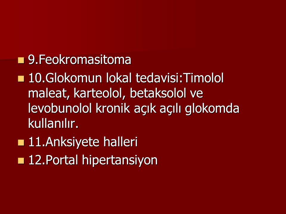 9.Feokromasitoma 10.Glokomun lokal tedavisi:Timolol maleat, karteolol, betaksolol ve levobunolol kronik açık açılı glokomda kullanılır.