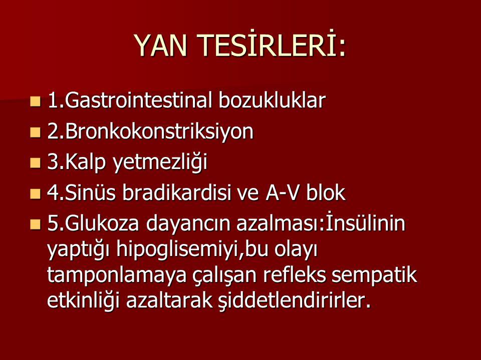 YAN TESİRLERİ: 1.Gastrointestinal bozukluklar 2.Bronkokonstriksiyon