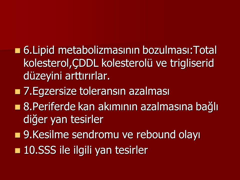 6.Lipid metabolizmasının bozulması:Total kolesterol,ÇDDL kolesterolü ve trigliserid düzeyini arttırırlar.