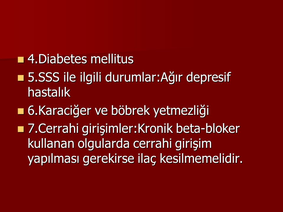 4.Diabetes mellitus 5.SSS ile ilgili durumlar:Ağır depresif hastalık. 6.Karaciğer ve böbrek yetmezliği.