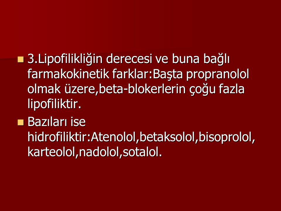 3.Lipofilikliğin derecesi ve buna bağlı farmakokinetik farklar:Başta propranolol olmak üzere,beta-blokerlerin çoğu fazla lipofiliktir.