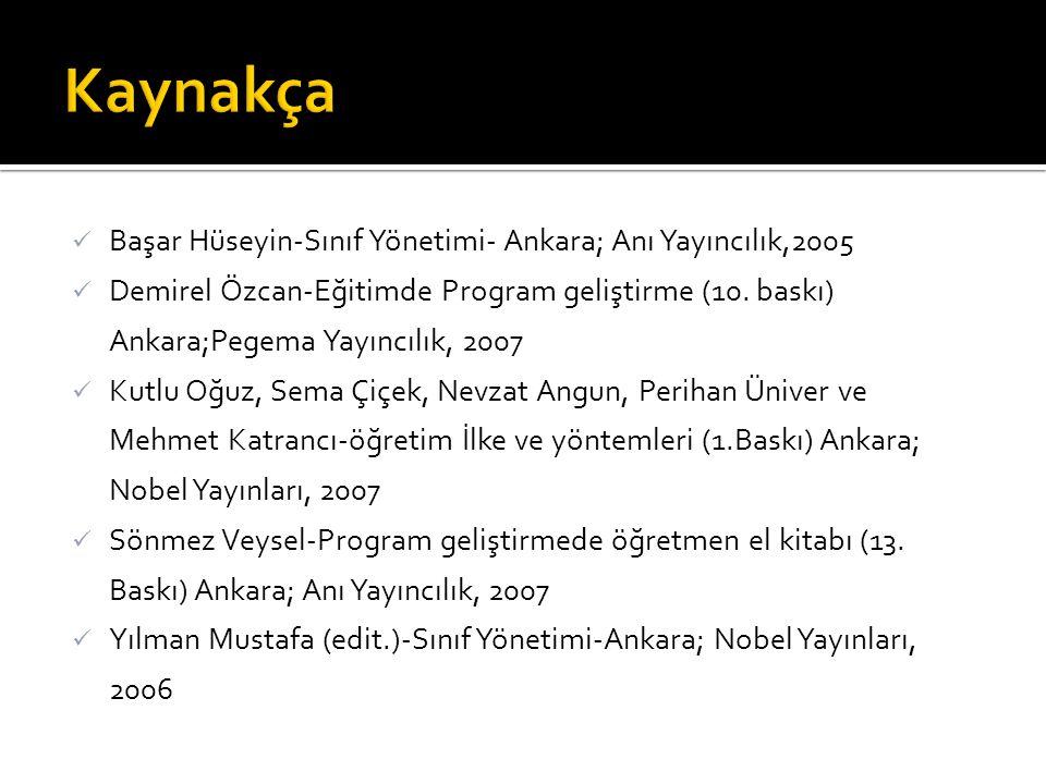 Kaynakça Başar Hüseyin-Sınıf Yönetimi- Ankara; Anı Yayıncılık,2005