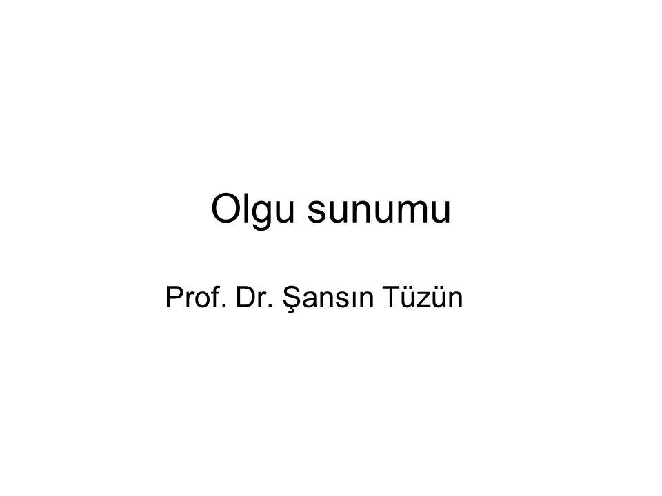 Olgu sunumu Prof. Dr. Şansın Tüzün