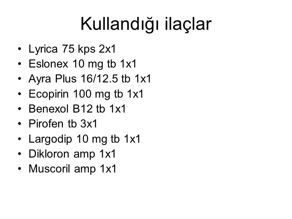 Kullandığı ilaçlar Lyrica 75 kps 2x1 Eslonex 10 mg tb 1x1