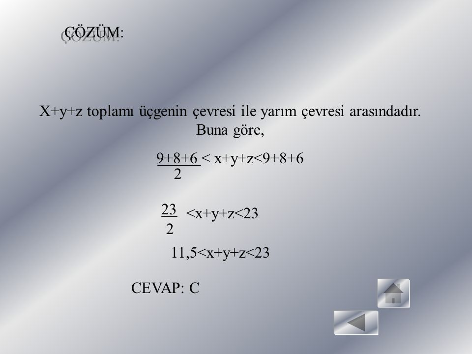 ÇÖZÜM: X+y+z toplamı üçgenin çevresi ile yarım çevresi arasındadır. Buna göre, 9+8+6 < x+y+z<9+8+6.
