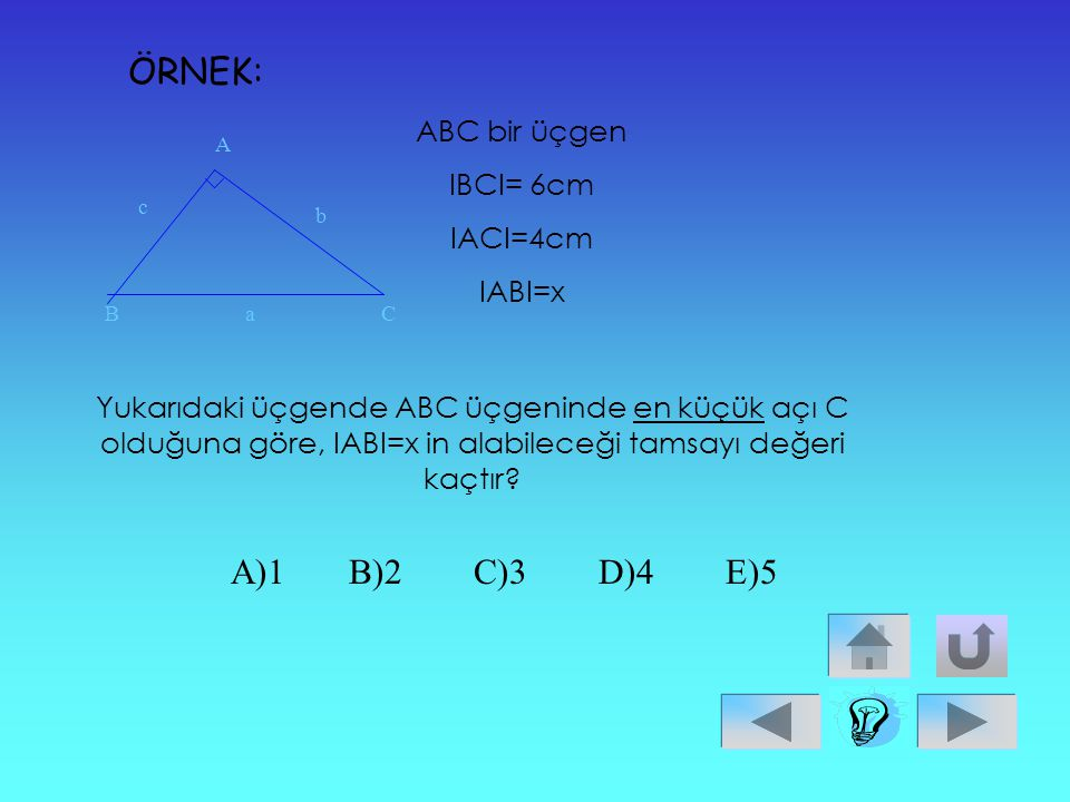 ÖRNEK: A)1 B)2 C)3 D)4 E)5 ABC bir üçgen IBCI= 6cm IACI=4cm IABI=x