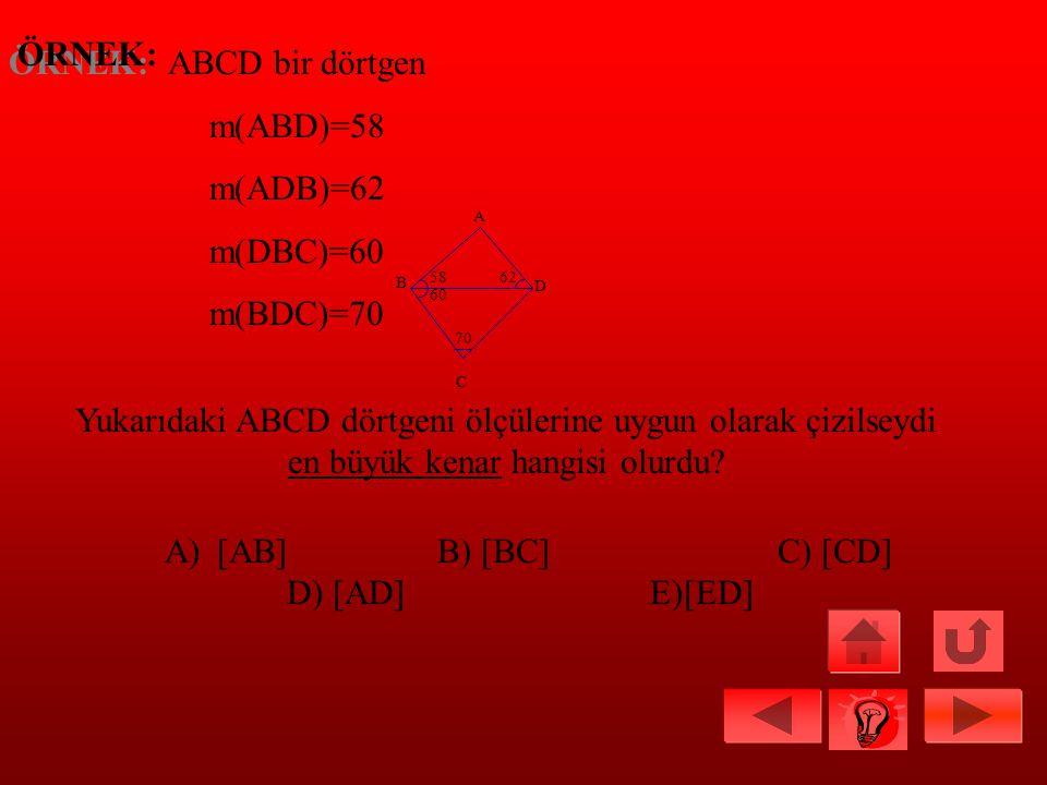 ÖRNEK: ABCD bir dörtgen m(ABD)=58 m(ADB)=62 m(DBC)=60 m(BDC)=70