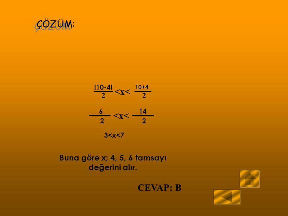 Buna göre x; 4, 5, 6 tamsayı değerini alır.