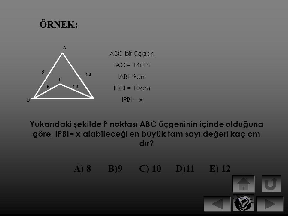 ÖRNEK: A. ABC bir üçgen. IACI= 14cm. IABI=9cm. IPCI = 10cm. IPBI = x. 9. 14. P. 6. 10. B.
