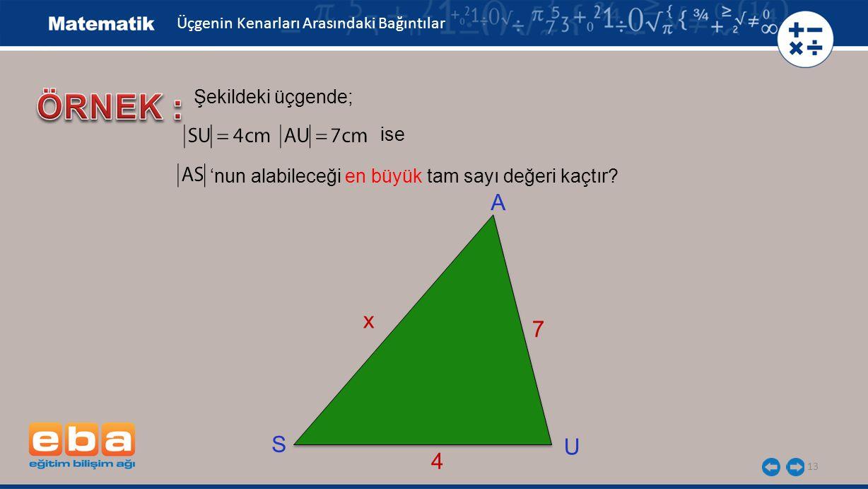 ÖRNEK : A x 7 S U 4 Şekildeki üçgende; ise