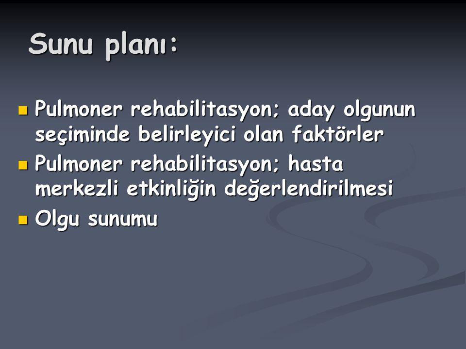 Sunu planı: Pulmoner rehabilitasyon; aday olgunun seçiminde belirleyici olan faktörler.