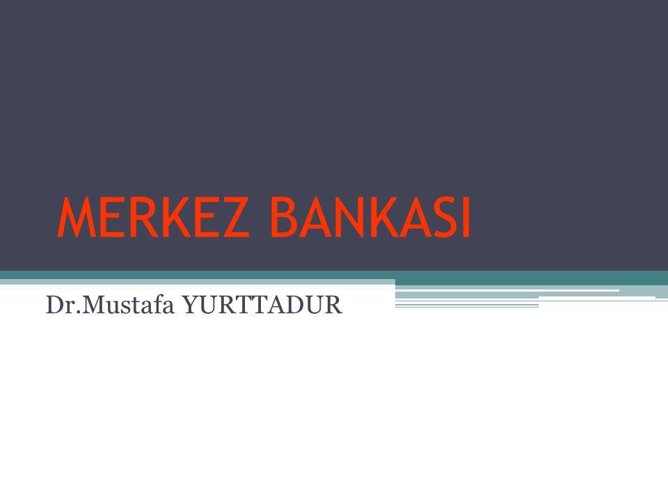 MERKEZ BANKASI Dr.Mustafa YURTTADUR
