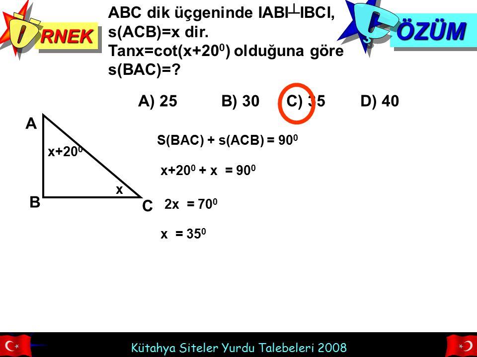 Ç ÖZÜM Ö RNEK ABC dik üçgeninde IABI┴IBCI, s(ACB)=x dir.