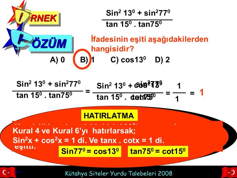 Ö Ç ÖZÜM RNEK 1 Sin2 130 + sin2770 tan 150 . tan750
