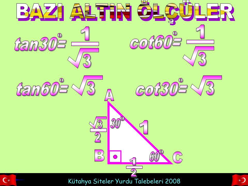 BAZI ALTIN ÖLÇÜLER cot60= 1 3 tan30= 1 3 tan60= 3 cot30= 3 A B C 30 2 3 60 1