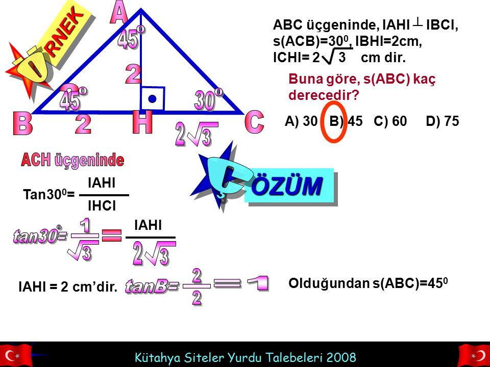 A Ö 45 2 45 30 B H C 2 2 3 ÖZÜM Ç tan30= 1 3 = 2 3 tanB= 2 =1 RNEK