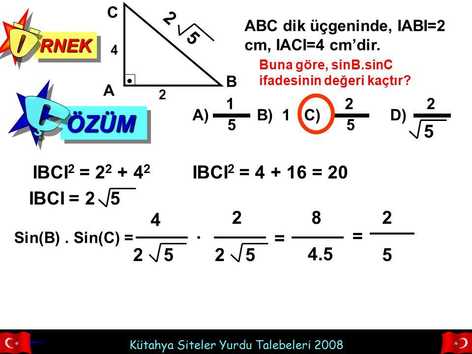 Ö Ç ÖZÜM RNEK 2 5 5 IBCI2 = 22 + 42 IBCI2 = 4 + 16 = 20 IBCI = 2 5 4 2