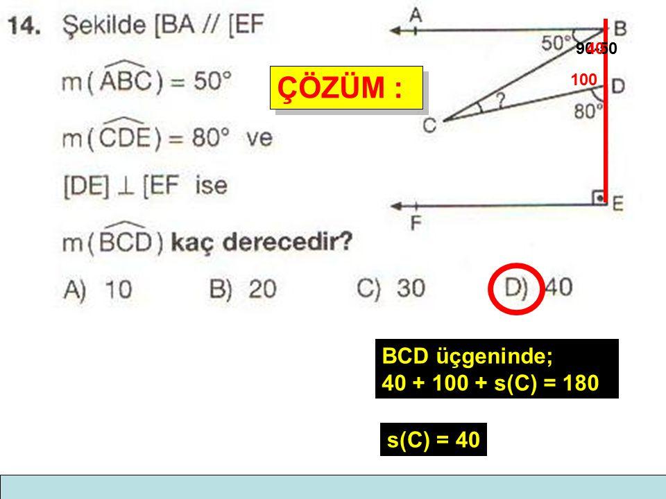 90-50 40 ÇÖZÜM : 100 BCD üçgeninde; 40 + 100 + s(C) = 180 s(C) = 40