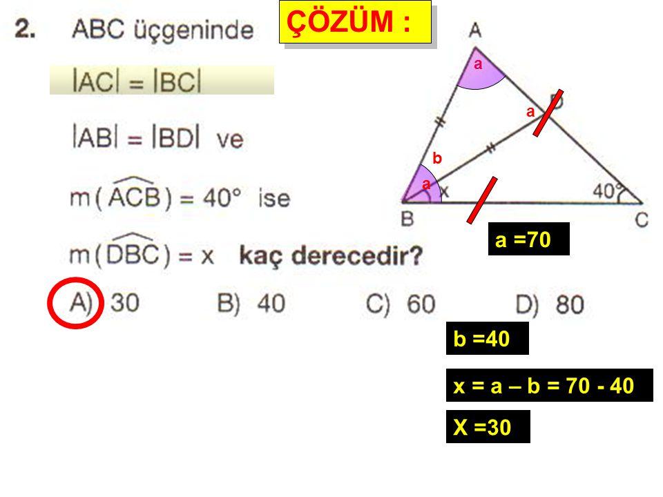 ÇÖZÜM : a a b a a =70 b =40 x = a – b = 70 - 40 X =30