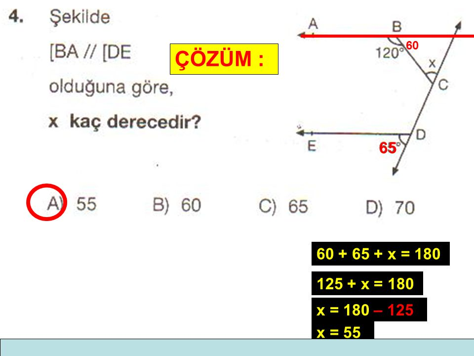 60 ÇÖZÜM : 65 60 + 65 + x = 180 125 + x = 180 x = 180 – 125 x = 55