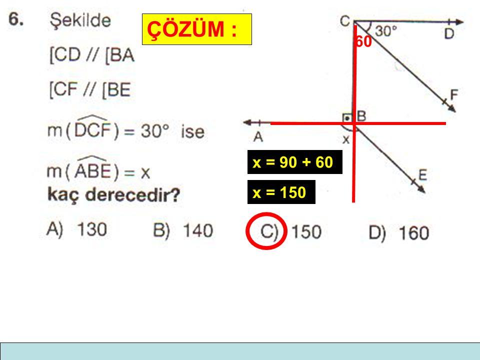 ÇÖZÜM : 60 x = 90 + 60 x = 150