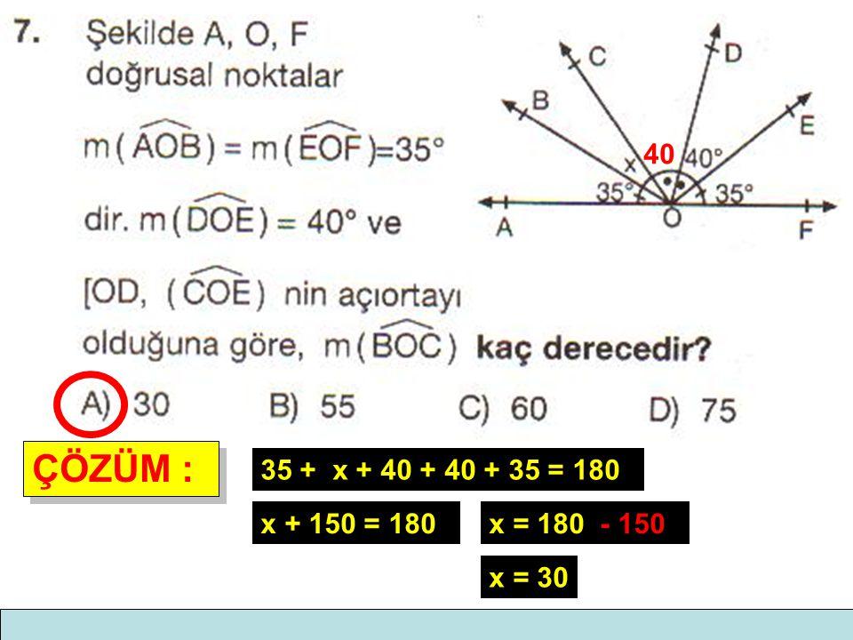 40 ÇÖZÜM : 35 + x + 40 + 40 + 35 = 180 x + 150 = 180 x = 180 - 150 x = 30