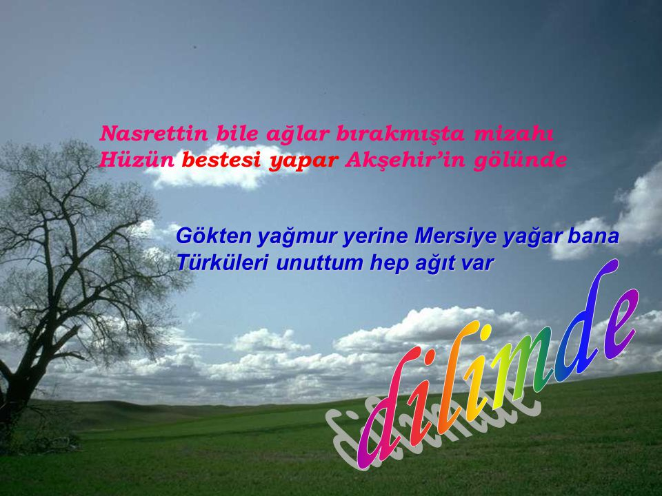 Nasrettin bile ağlar bırakmışta mizahı Hüzün bestesi yapar Akşehir'in gölünde