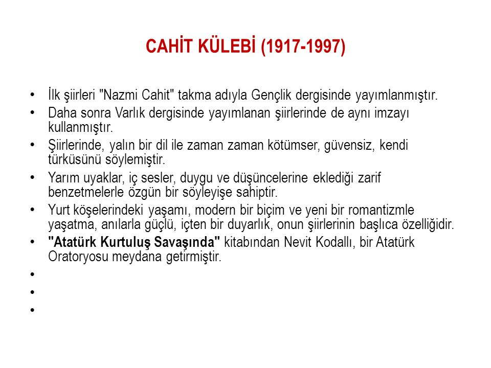 CAHİT KÜLEBİ (1917-1997) İlk şiirleri Nazmi Cahit takma adıyla Gençlik dergisinde yayımlanmıştır.