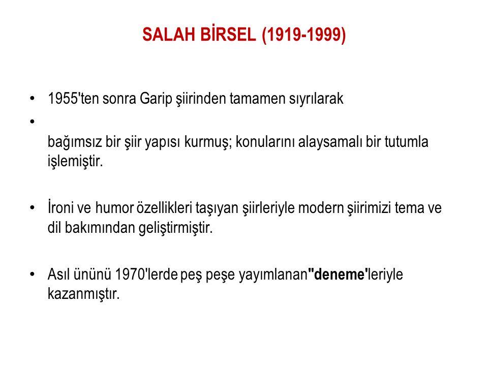 SALAH BİRSEL (1919-1999) 1955 ten sonra Garip şiirinden tamamen sıyrılarak.