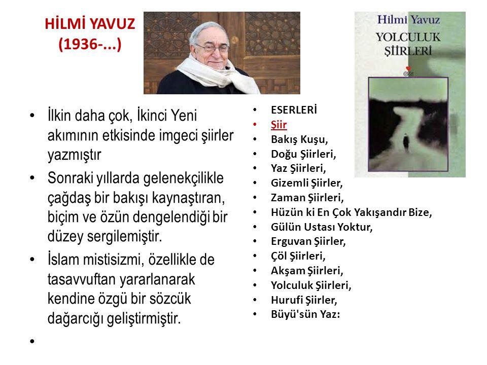 HİLMİ YAVUZ (1936-...) İlkin daha çok, İkinci Yeni akımının etkisinde imgeci şiirler yazmıştır.