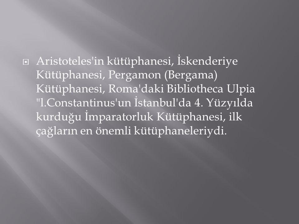 Aristoteles in kütüphanesi, İskenderiye Kütüphanesi, Pergamon (Bergama) Kütüphanesi, Roma daki Bibliotheca Ulpia l.Constantinus un İstanbul da 4.