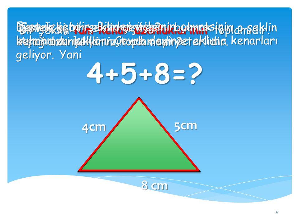 4+5+8= Çevre için ne demiştik 5cm 4cm 8 cm