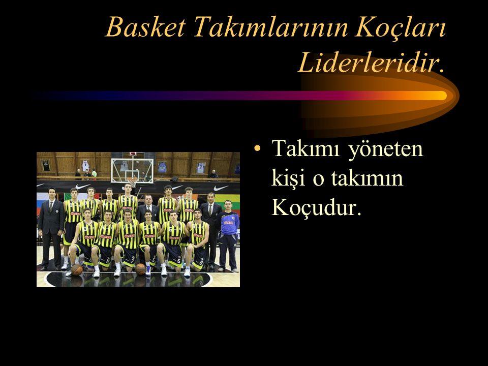 Basket Takımlarının Koçları Liderleridir.
