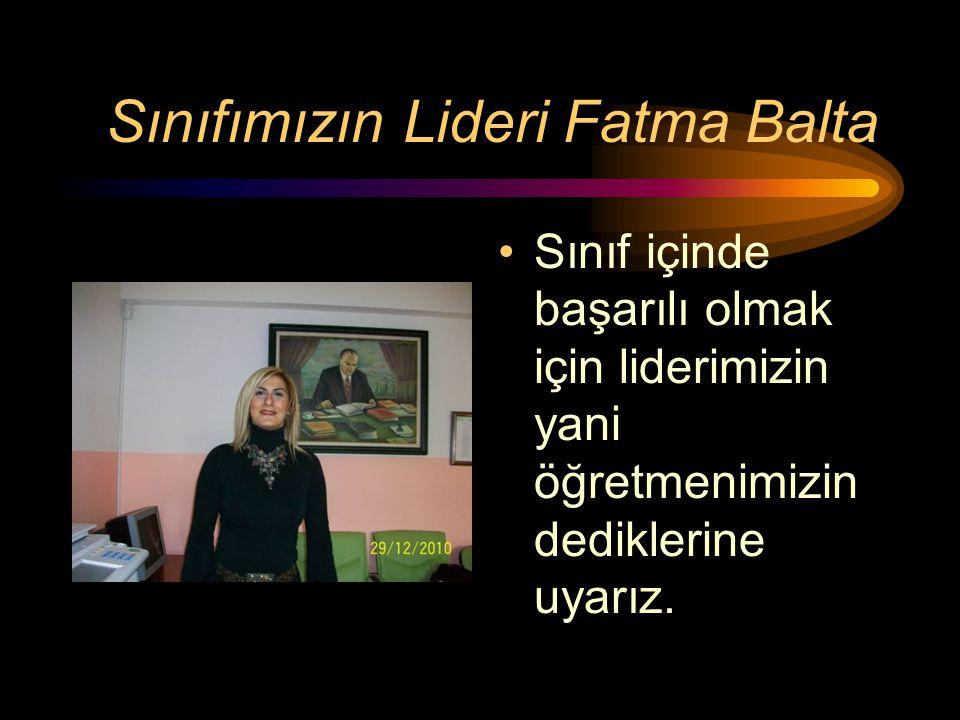 Sınıfımızın Lideri Fatma Balta